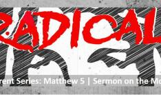 RADICAL - Sermon on the Mount.  Matt 5  - Sundays 9:00 AM