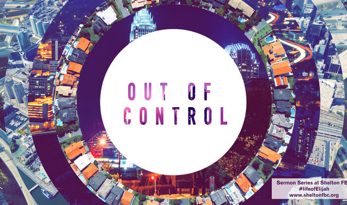 New Series: Out of Control: The life of Elijah - Sundays 9:00 AM