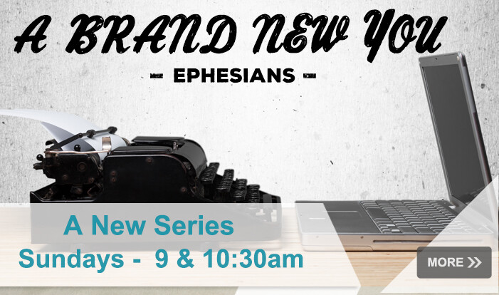 Series: A Brand New You! | Book of Ephesians  - Sundays