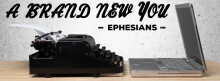 A Brand New You:  Marriage Pt. 1  (Ephesians 5:22-23)